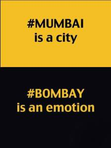 Mumbai is a city. Bombay is an emotion.